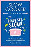 Slow Cooker Central: Ready, Set, Slow!: 160 all-new recipes from Australia s slow-cooking queen (Slow Cooker Central, 06)