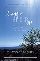 Living a HIP Life - Humble, Intentional, Prepared: The Story of a Mother, as Told by a Daughter