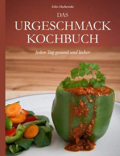 Das Urgeschmack-Kochbuch [Elektronische Ressource] : Jeden Tag gesund und lecker