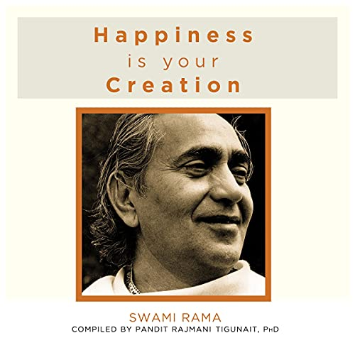 Happiness Is Your Creation Audiobook By Swami Rama cover art