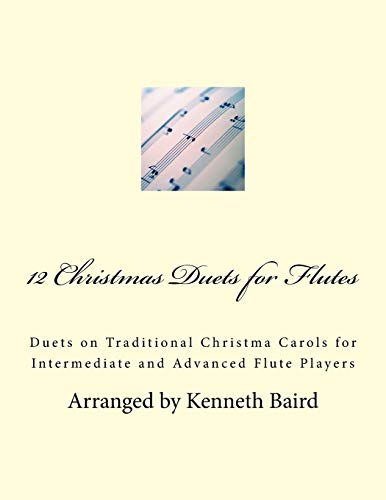 12 Christmas Duets for Flutes: Duets on Traditional Christma Carols for Intermediate and Advanced Flute Players