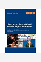 [ LIBERTY AND PEACE NOW! HUMAN RIGHTS REPORTERS ] BY Klamm, Andreas ( Author ) [ 2008 ] Paperback Taschenbuch