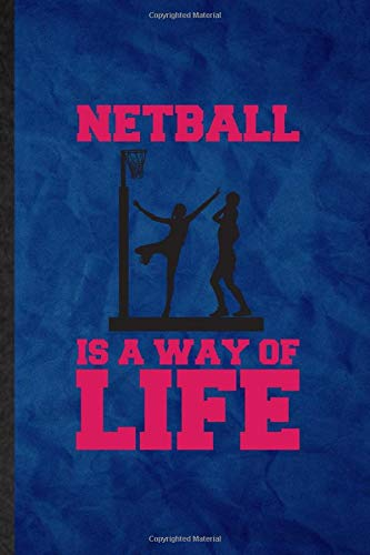 Netball Is a Ways of Life: Funny Blank Lined Netball Ball Journal Notebook, Graduation Appreciation Gratitude Thank You Souvenir Gag Gift, Fashionable Graphic 110 Pages