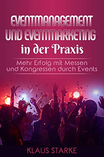 Eventmanagement und Eventmarketing in der Praxis Mehr Erfolg durch Events auf Messen und Kongressen