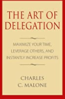 The Art of Delegation: Maximize Your Time, Leverage Others