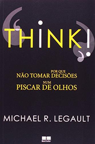 Think! Por Que Não Tomar Decisões Num Piscar De Olhos