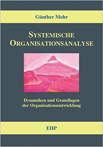 Systemische Organisationsanalyse: Dynamiken und Grundlagen der Organisationsentwicklung (EHP-Handbuch Systemische Professionalität und Beratung)
