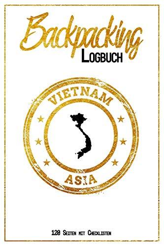 Backpacking Logbuch Vietnam Asia 120 Seiten mit Checklisten: 6x9 Reise Journal I Tagebuch mit To Do und Bucketlist zum Ausfüllen I Perfektes Geschenk ... Vietnam Trip für jeden Reisenden mit Rucksack