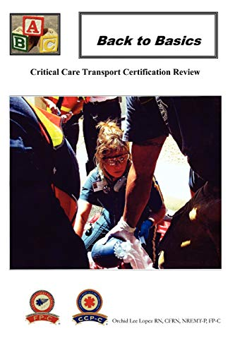 Compare Textbook Prices for Back To Basics: Critical Care Transport Certification Review  ISBN 9781456862725 by Lopez, Orchid Lee