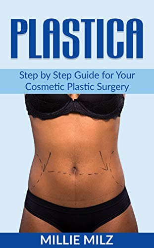 Plastica: Step by Step Guide for Your Cosmetic Plastic Surgery (English Edition)