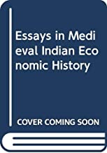 Essays In Medieval Indian Economic History