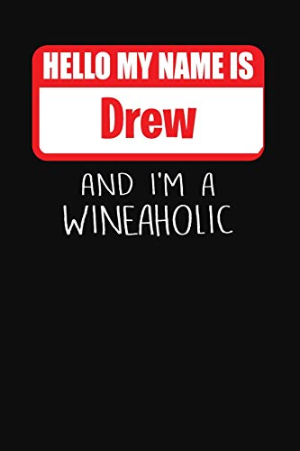 Hello My Name is Drew And I'm A Wineaholic: Wine Tasting Review Journal