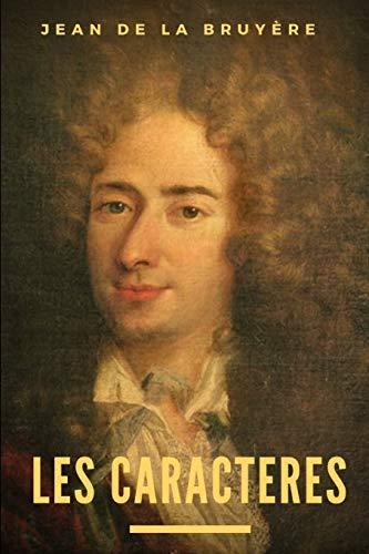 Les Caractères ou les Mœurs de ce siècle: Un essai de morale de Jean de La Bruyère (texte intégral)