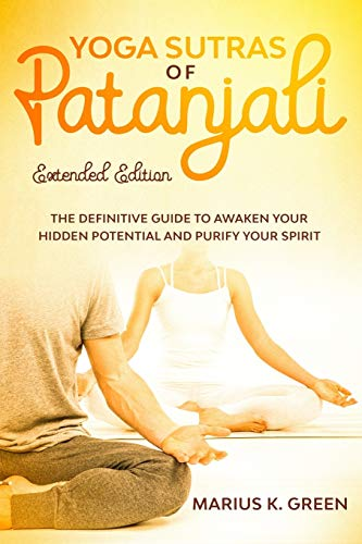 Yoga Sutras of Patanjali: The Definitive Guide to Awaken Your Hidden Potential and Purify Your Spirit – Extended Edition: 2 (The Mind Body Spirit Connection)