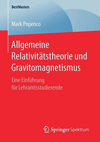 Allgemeine Relativitätstheorie und Gravitomagnetismus: Eine Einführung für Lehramtsstudierende (BestMasters)