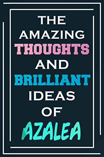 The Amazing Thoughts And Brilliant Ideas Of Azalea: Blank Lined Notebook | Personalized Name Gifts
