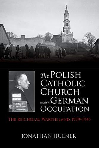 The Polish Catholic Church under German Occupation: The Reichsgau Wartheland,  1939-1945 (English Edition) eBook: Huener, Jonathan: Amazon.fr