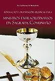 Formação e orientações práticas para ministros extraordinários da sagrada comunhão