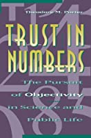 Trust in Numbers: The Pursuit of Objectivity in Science and Public Life (Princeton Paperbacks)