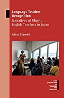 Language Teacher Recognition: Narratives of Filipino English Teachers in Japan (New Perspectives on Language and Education)