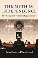 The Myth of Independence: How Congress Governs the Federal Reserve