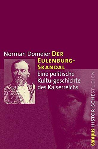 Der Eulenburg-Skandal: Eine politische Kulturgeschichte des Kaiserreichs (Campus Historische Studien)