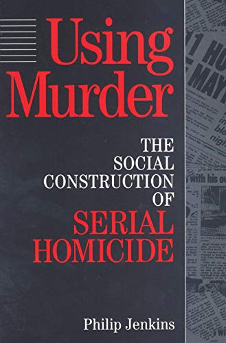 Compare Textbook Prices for Using Murder: The Social Construction of Serial Homicide Social Problems and Social Issues 1 Edition ISBN 9780202305257 by Jenkins, Philip