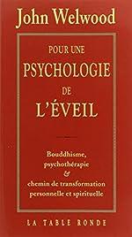 Pour une psychologie de l'éveil - Bouddhisme, psychothérapie et chemin de transformation personnelle et spirituelle de John Welwood