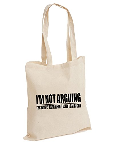 Im Not Arguing Im Simply Explaining Why I Am Right Cotton Tote Bag Unisex