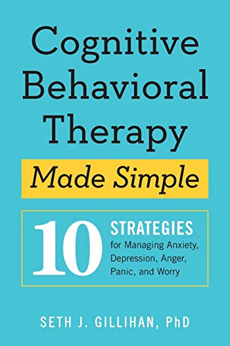 Cognitive Behavioral Therapy Made Simple: 10 Strategies for Managing Anxiety, Depression, Anger, Pan