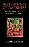 Instruments of Darkness: Witchcraft in Early Modern England