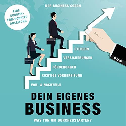 Dein eigenes Business: Was tun, um durchzustarten - Schritt für Schritt Anleitung Titelbild