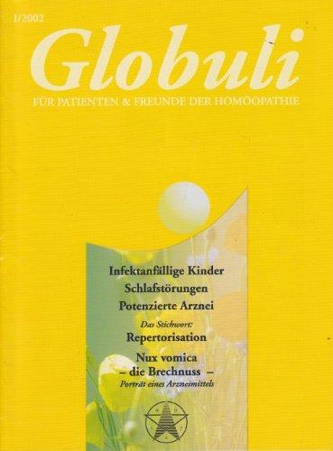 Globuli. Für Patienten & Freunde der Homöopathie. Heft I/2002. Titelthemen: Infektanfällige Kinder - Schlafstörungen - Potenzierte Arznei - Repertorisation - Nux vomica - die Brechnuss -