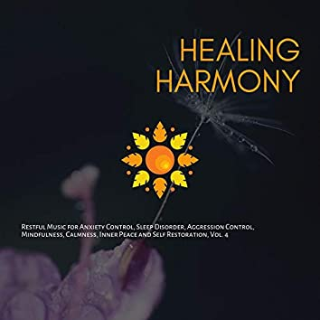Healing Harmony (Restful Music For Anxiety Control, Sleep Disorder, Aggression Control, Mindfulness, Calmness, Inner Peace And Self Restoration, Vol. 4)