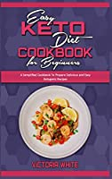 Easy Keto Diet Cookbook for Beginners: A Semplified Cookbook To Prepare Delicious and Easy Ketogenic Recipes