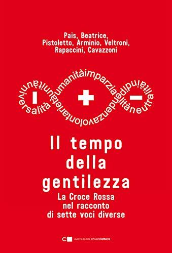 Il tempo della gentilezza. La Croce Rossa nel racconto di sette voci diverse