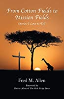 From Cotton Fields to Mission Fields: Stories I Love to Tell