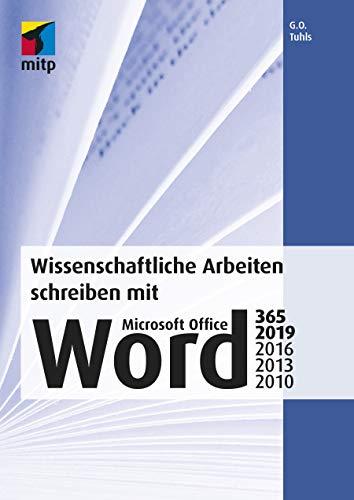 Wissenschaftliche Arbeiten schreiben mit Microsoft Office Word 365, 2019, 2016, 2013, 2010: Das umfassende Praxis-Handbuch