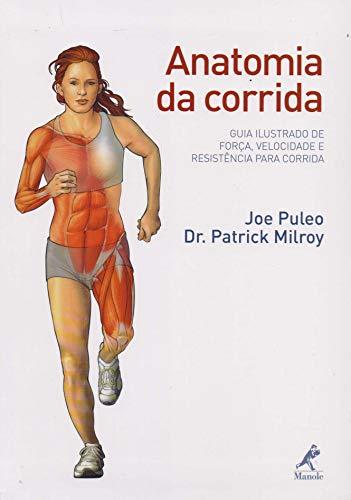 Anatomia da corrida: Guia ilustrado de força, velocidade e resistência para corrida