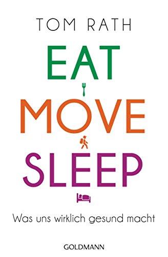 Eat, Move, Sleep: Was uns wirklich gesund macht
