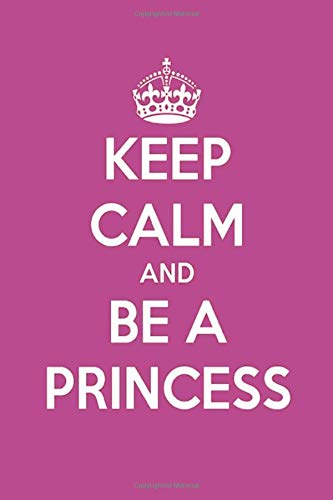 Keep Calm and Be a Princess: Funny Notebook | Witty Comedy Journals | Gag Gift For any Occasion