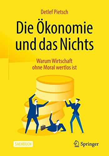 Die Ökonomie und das Nichts: Warum Wirtschaft ohne Moral wertlos ist (German Edition)