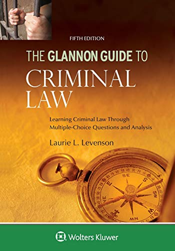 Compare Textbook Prices for Glannon Guide to Criminal Law: Learning Criminal Law Through Multiple Choice Questions and Analysis Glannon Guides 5 Edition ISBN 9781454894216 by Levenson, Laurie L.