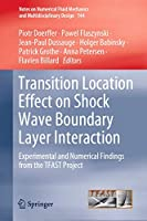 Transition Location Effect on Shock Wave Boundary Layer Interaction: Experimental and Numerical Findings from the TFAST Project (Notes on Numerical Fluid Mechanics and Multidisciplinary Design (144))