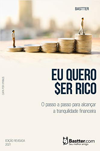 Eu Quero Ser Rico - 2021: Passo a passo para alcançar a Tranquilidade Financeira