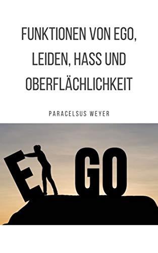 Funktionen von Ego, Leiden, Hass und Oberflächlichkeit (Spirituelle Hygiene 2)