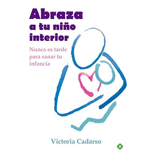 Abraza a tu niño interior [Embrace Your Inner Child] (Narración en Castellano) audiobook cover art