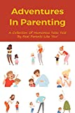 Adventures In Parenting: A Collection Of Humorous Tales Told By Real Parents Like You!: How To Cope With Parenting Mistakes (English Edition)