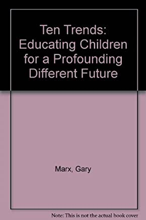 Ten Trends: Educating Children for a Profounding Different Future