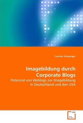 Imagebildung durch Corporate Blogs: Potenzial von Weblogs zur Imagebildung in Deutschland und den USA